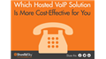 Which Hosted VoIP Solution Is More Cost-Effective for You